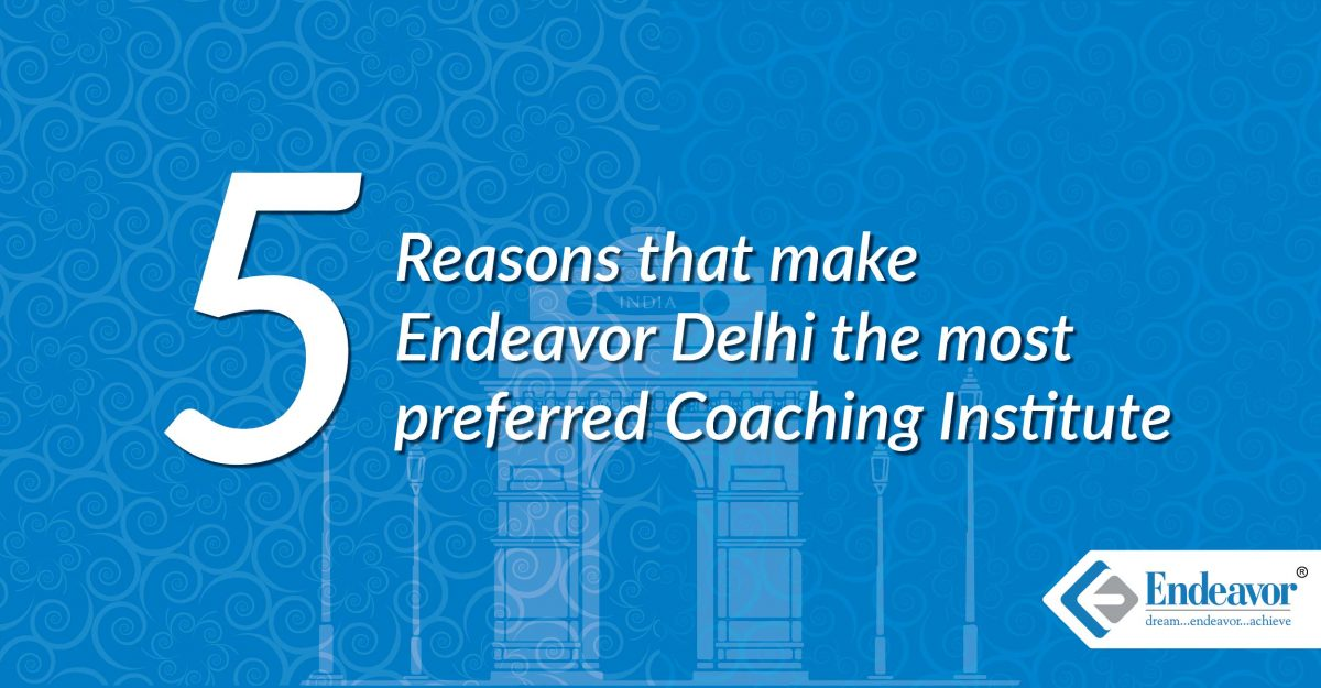 5 Reasons that make Endeavor Delhi the most preferred Coaching Institute