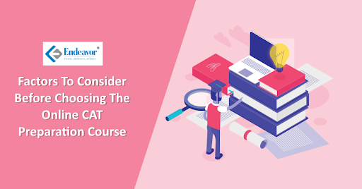 Factors To Consider Before Choosing The Online CAT Preparation Course