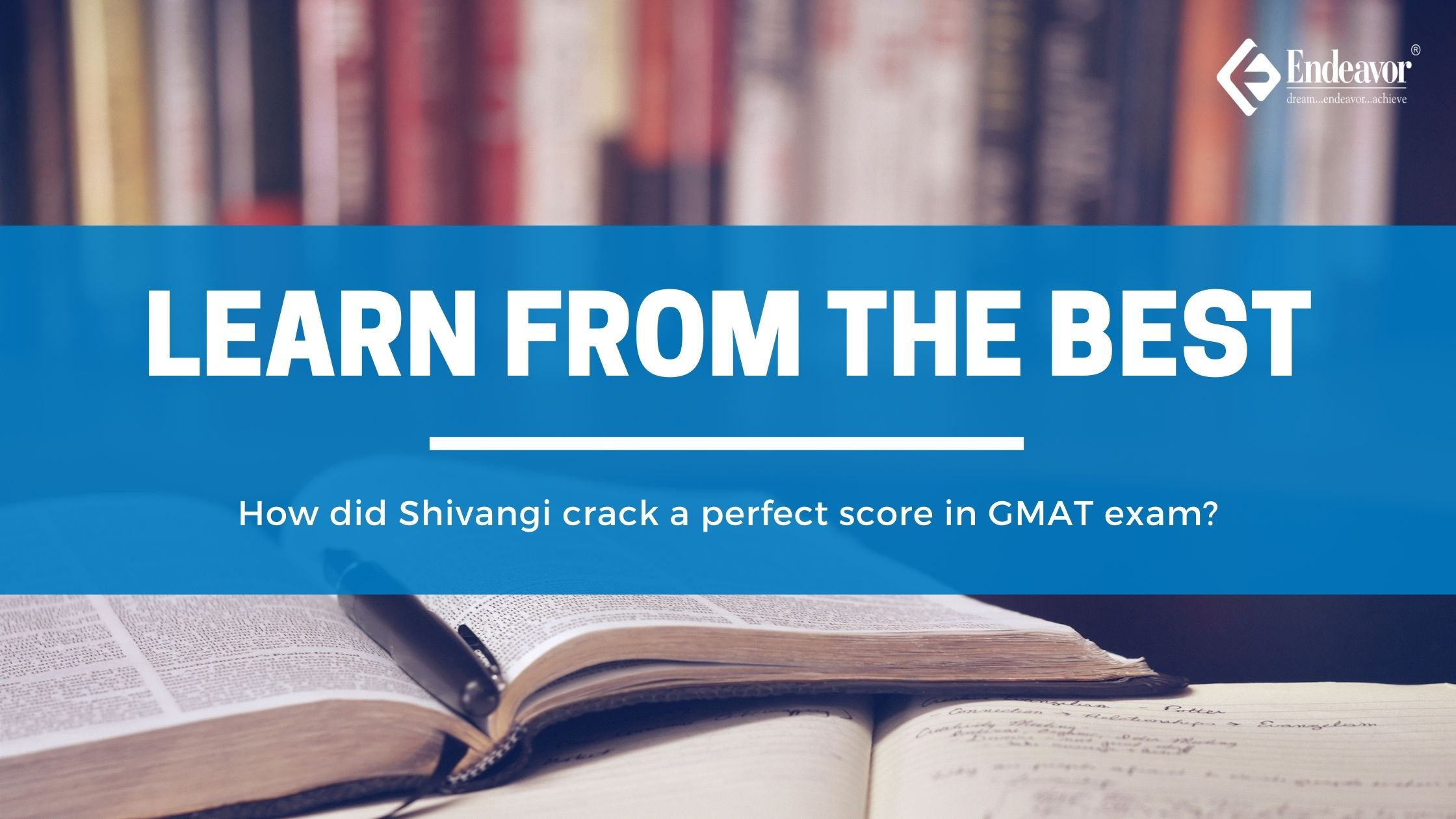 Learn from the best How did Shivangi crack a perfect score in her GMAT exam?
